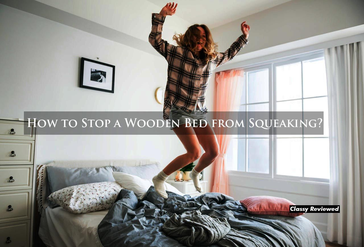How To Stop A Wooden Bed From Squeaking Wooden Bed Bed Wooden Bed Frames