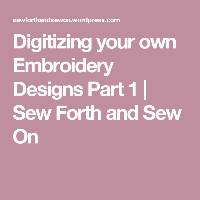 Digitizing Your Own Embroidery Designs Part 1 Embroidery Designs