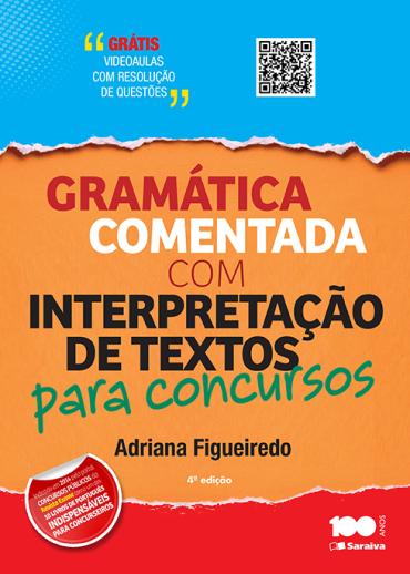 Gramática Comentada Com Interpretação de Textos Para Provas e Concursos - 4ª Ed. 2015