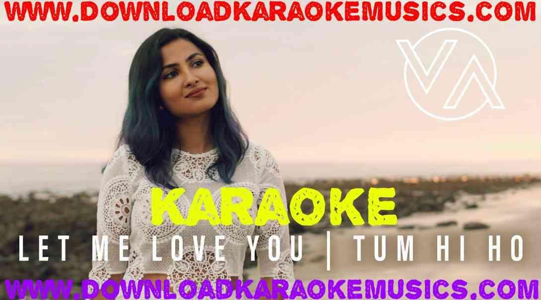 Let Me Love You Tum Hi Ho Vidya Vox Mashup Song Karaoke Download Hq My Love Song Let Me Love You Karaoke