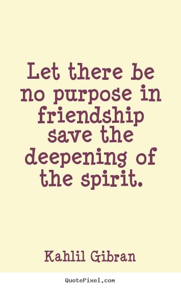 Khalil Gibran quote about friendship.