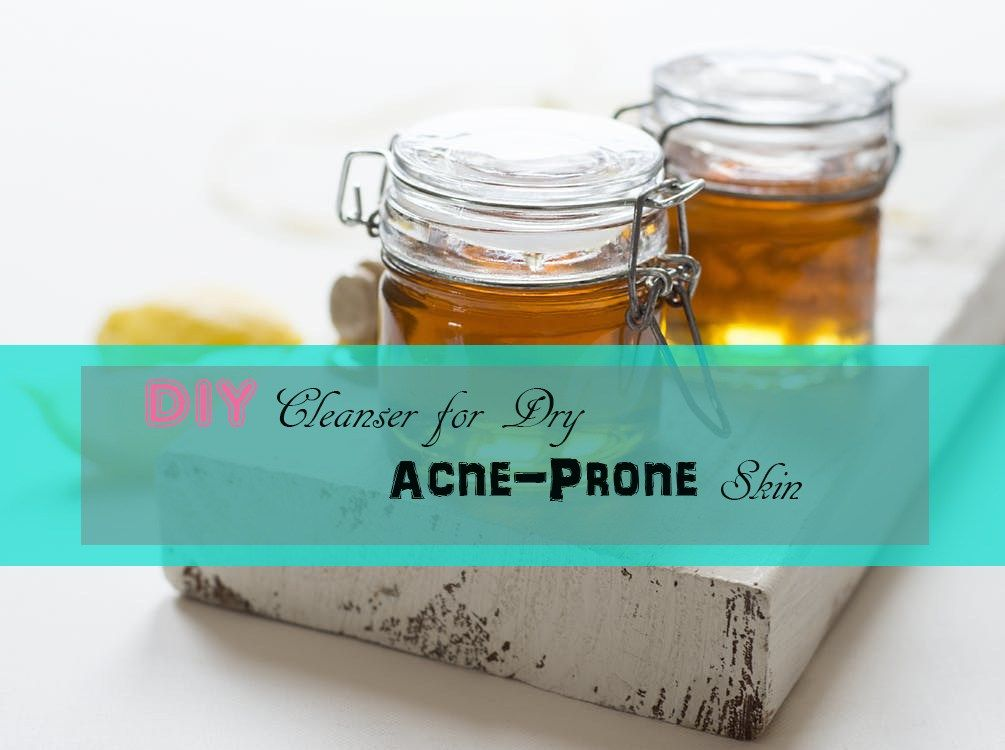 Diy cleanser for dry acneprone skin silky smooth pore