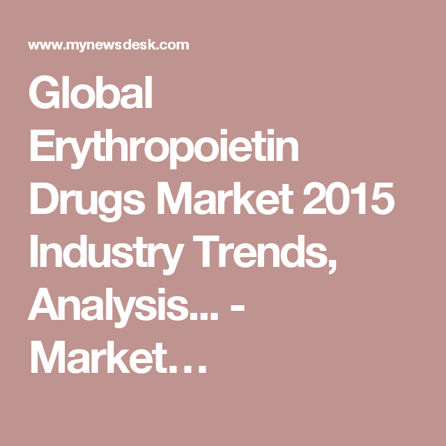 Global Erythropoietin Drugs Market 2015 Industry Trends, Analysis... - Market…