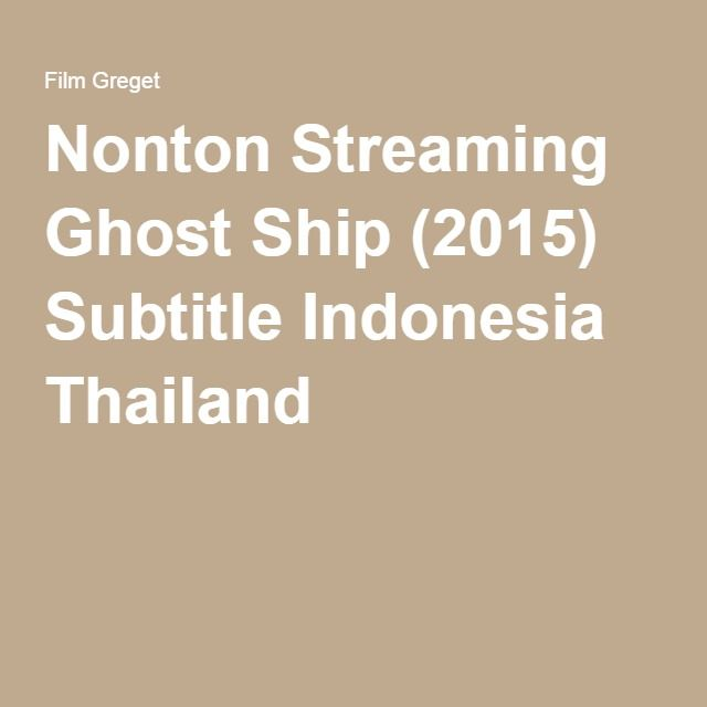 Nonton Streaming Ghost Ship (2015) Subtitle Indonesia ...