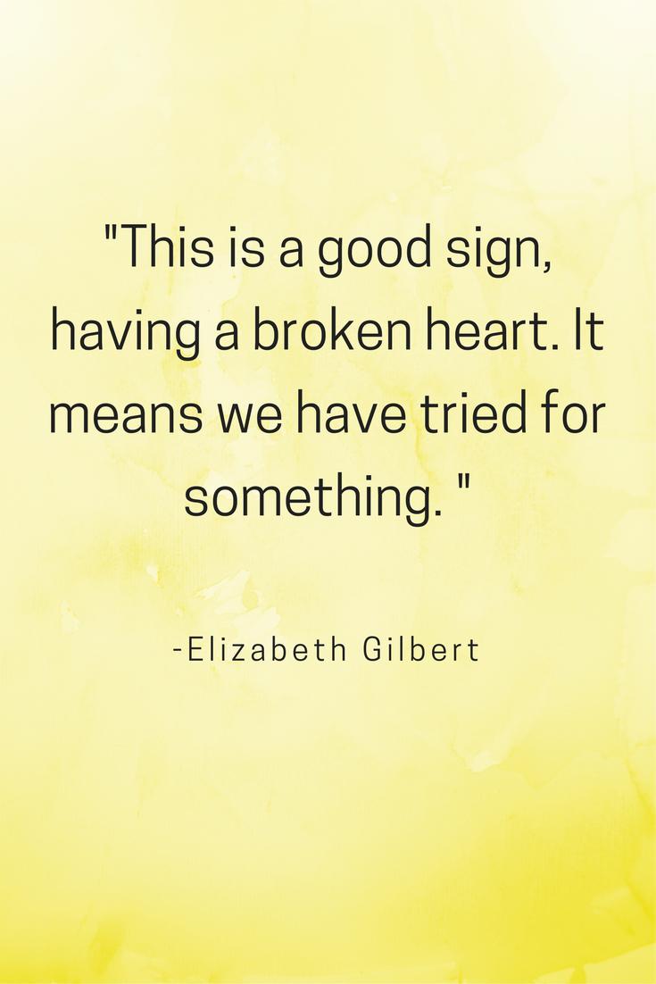 Love Quotes Heartbreak Inspirational Motivation Elizabeth Gilbert life positive affirmations