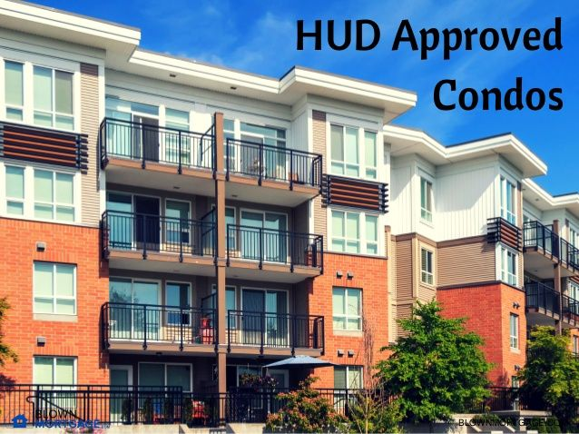 Hud Approved Condos Getting A Mortgage On A Condo Is Not