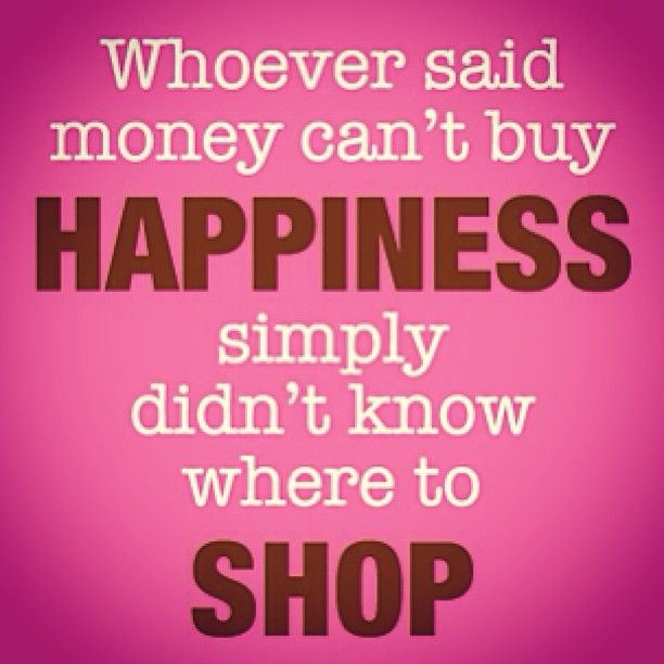 Bildresultat för Whoever said money doesn't buy happiness didnt know where to shop