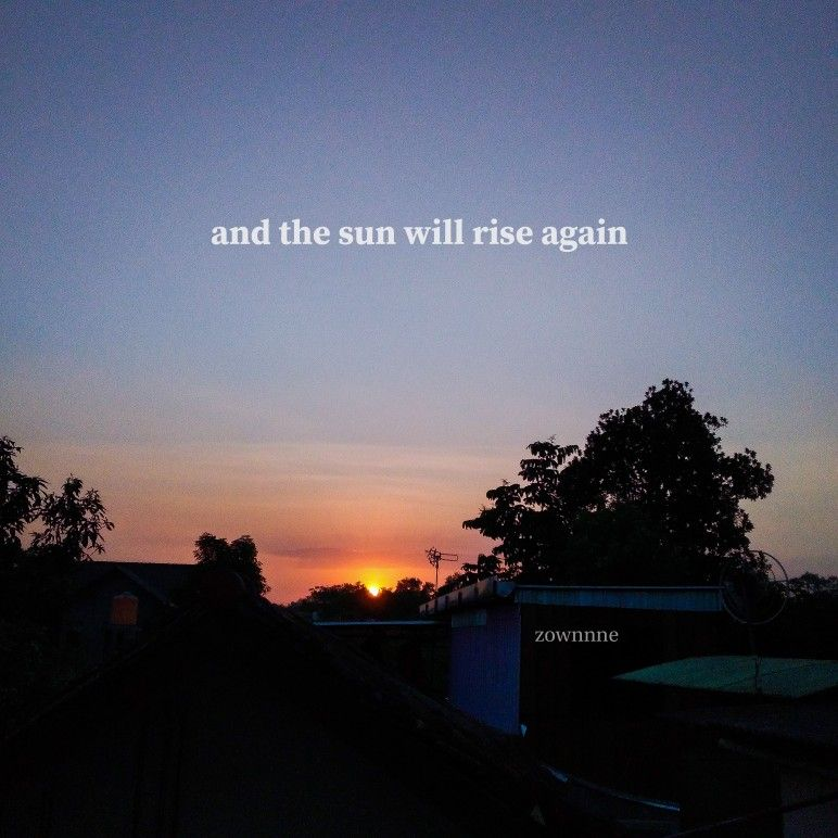 Quotes And The Sun Will Rise Again