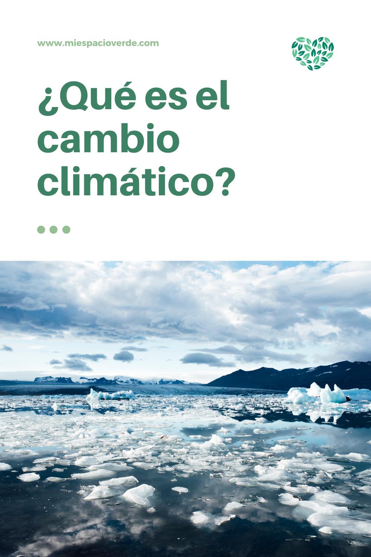 Qué Es El Cambio Climático Y Cómo Afecta Al Planeta Cambio Climatico Climatico Calentamiento Global