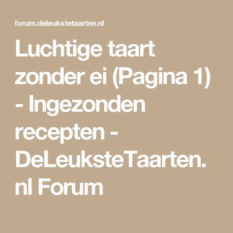 Luchtige taart zonder ei (Pagina 1) - Ingezonden recepten - DeLeuksteTaarten.nl Forum