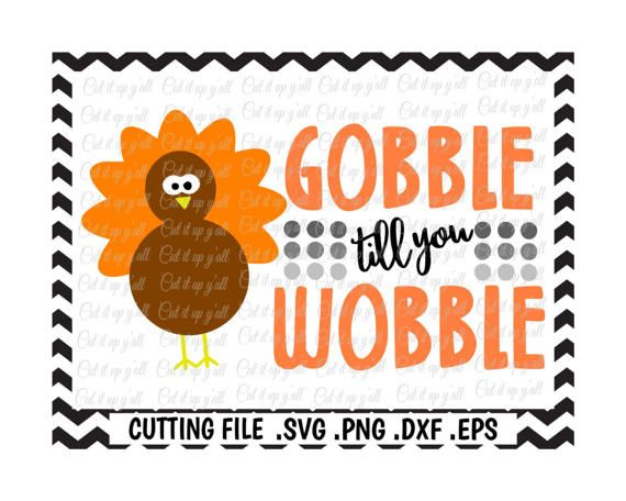 Gobble Til You Wobble Thanksgiving Turkey Etsy Christmas Svg Easter Svg Gobble Til You Wobble