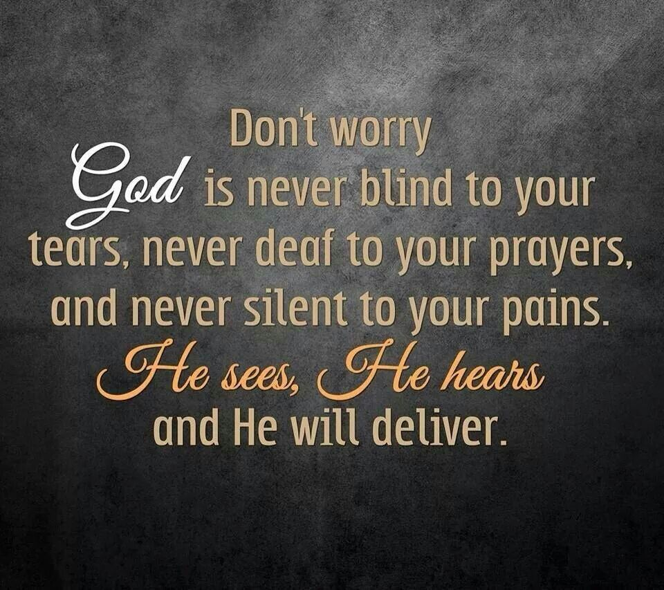 Dont Worry God Is Never Blind To Your Tears Never Deaf