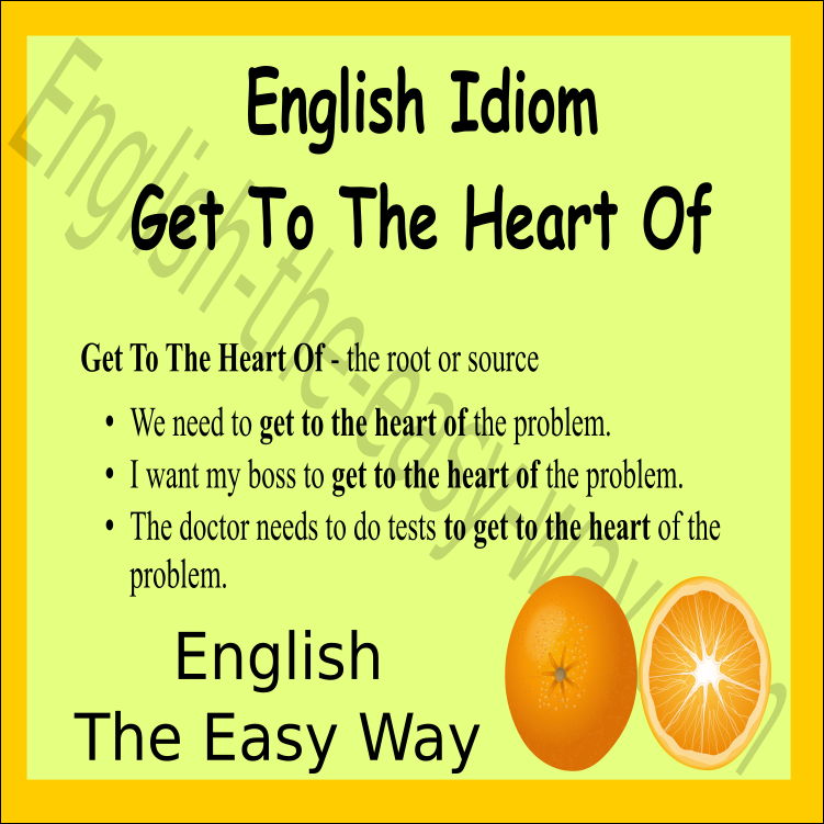 I need to get to the ___________ of the problem. 1. source 2. heart 3. both #EnglishIdiom