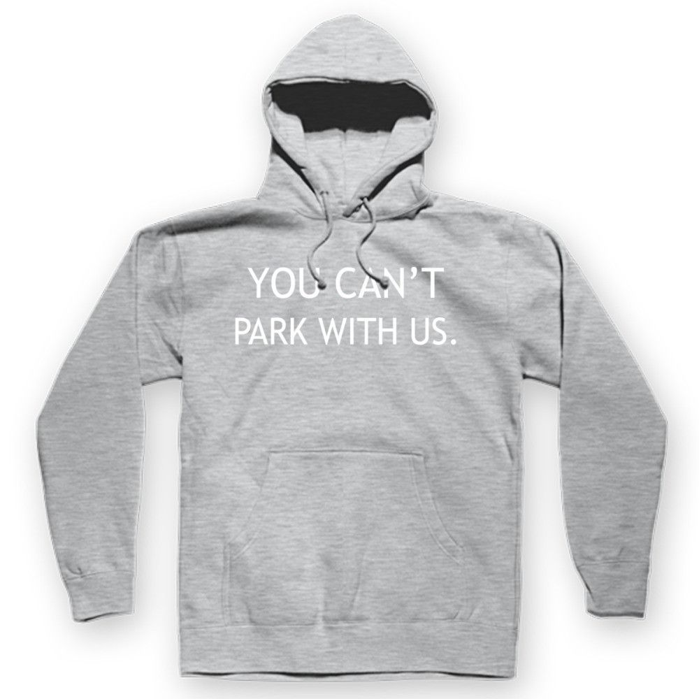 You Can't Park With Us Hoodie