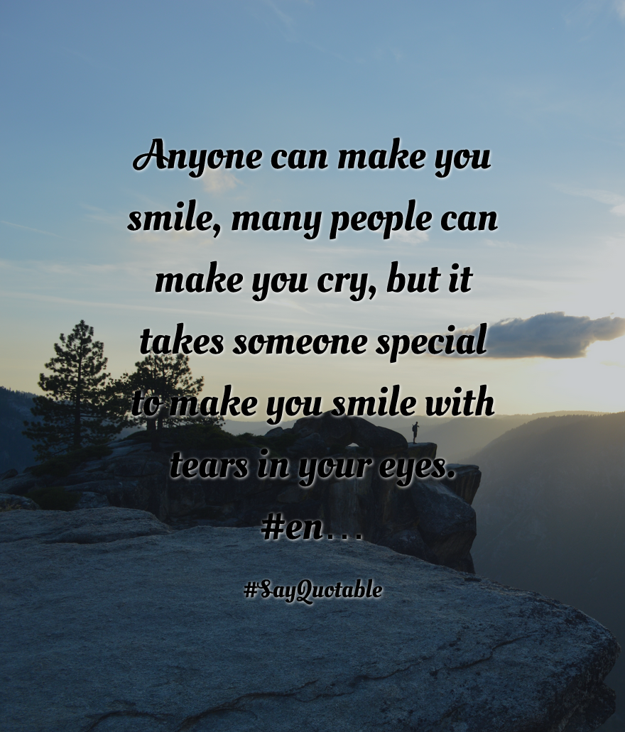 Quotes That Make You Cry Quotes About Anyone Can Make You Smile Many People Can Make You