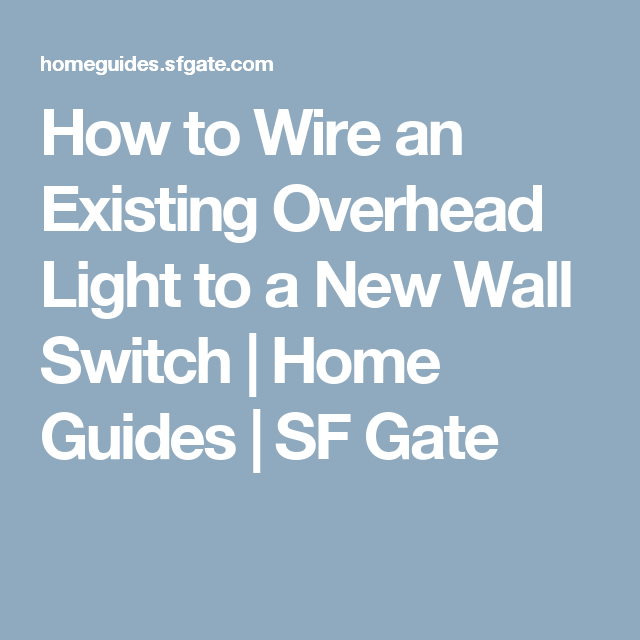 How to Wire an Existing Overhead Light to a New Wall Switch | Light ...