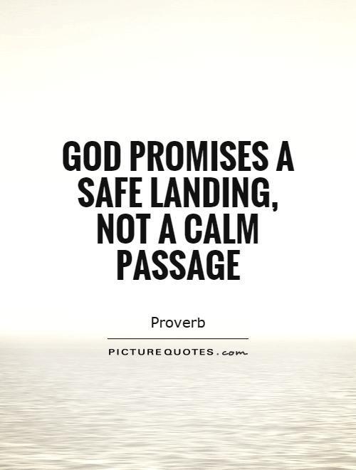 God promises a safe landing, not a calm passage. Picture Quotes ...