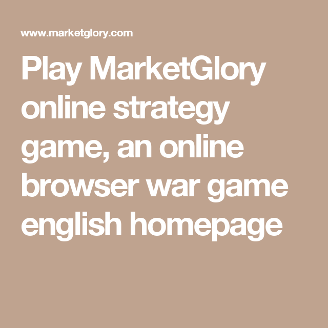 Play MarketGlory online strategy game, an online browser war game english  homepage