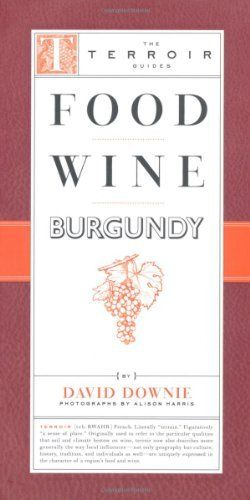 Food Wine Burgundy (The Terroir Guides) by David Downie. $24.46. Publication: February 9, 2010. Publisher: Little Bookroom (February 9, 2010). Author: David Downie. Series - The Terroir Guides