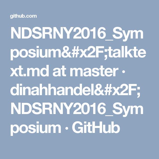 NDSRNY2016_Symposium/talktext.md at master · dinahhandel/NDSRNY2016_Symposium · GitHub