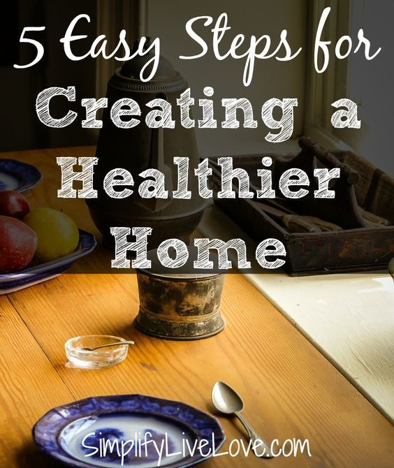 5 Easy steps for Creating a healthier home!