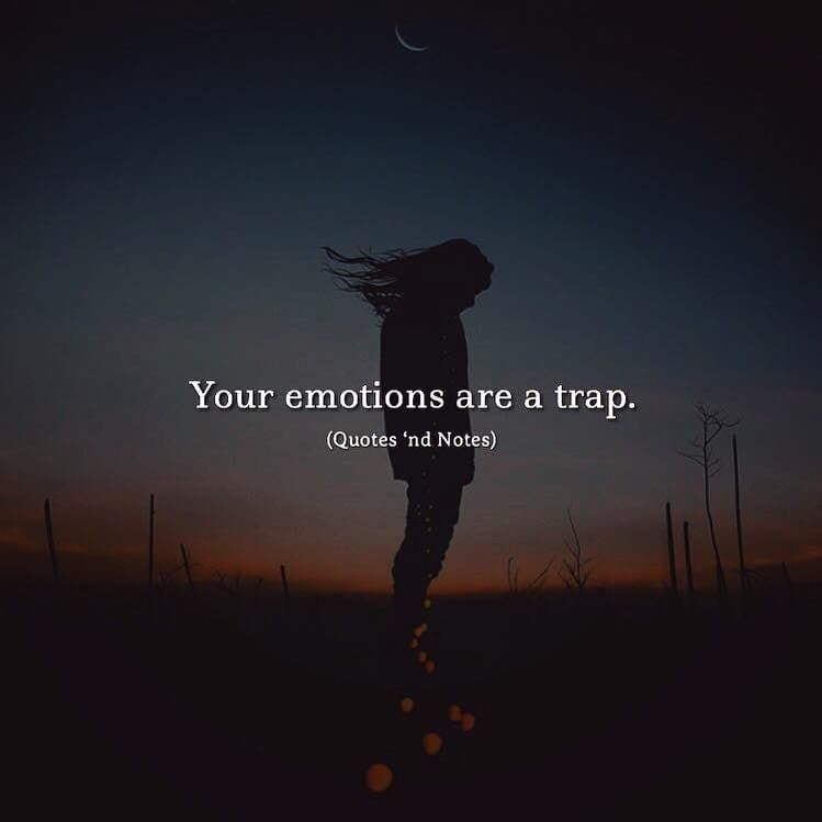 Our Emotions Are A Trap Life Inspiration Inspirationalquotes Motivation Motivationalquotes Quotes Qu Emotions Heartfelt Quotes This Is Us Quotes