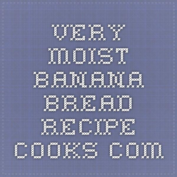 Very Moist Banana Bread - Recipe - Cooks.com