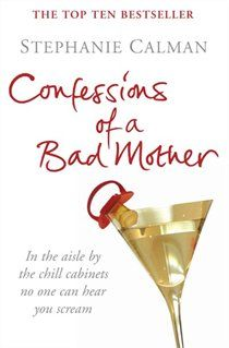 Confessions of a Bad Mother by Stephanie Calman - I read it in one night, could not put it down, laughed out loud a few times. Nice light reading
