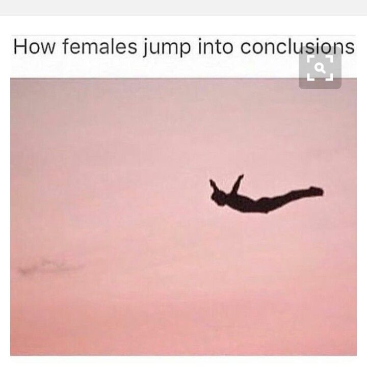 How Females Jump Into Conclusions Jumping To Conclusions Meme I Love To Laugh The Funny