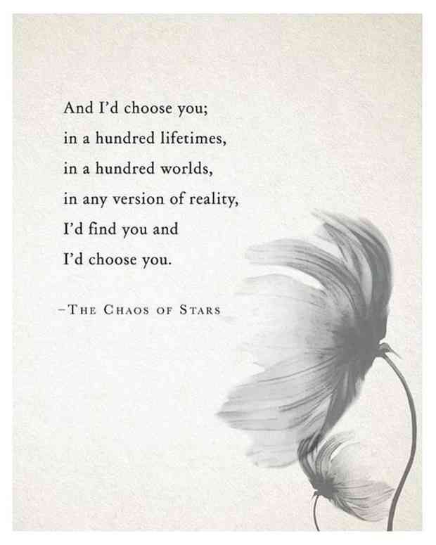 """""""And I'd choose you; in a hundred lifetimes, in a hundred worlds, in any version of reality, I'd find you and I'd choose you."""" — The Chaos of Stars #quotes #inspirationalquotes #motivationalquotes #inspiration #motivation #inspo Follow us on Pinterest: www.pinterest.com/yourtango"""