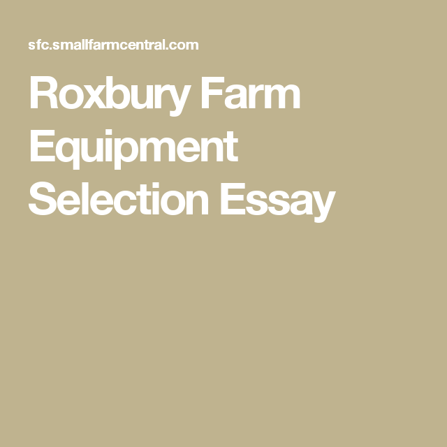 Roxbury Farm Equipment Selection Essay  Organic Farmingfuture Farm  Explore Organic Farming Farms And More Thesis In A Essay also Essay On Science And Technology  Thesis Examples For Essays