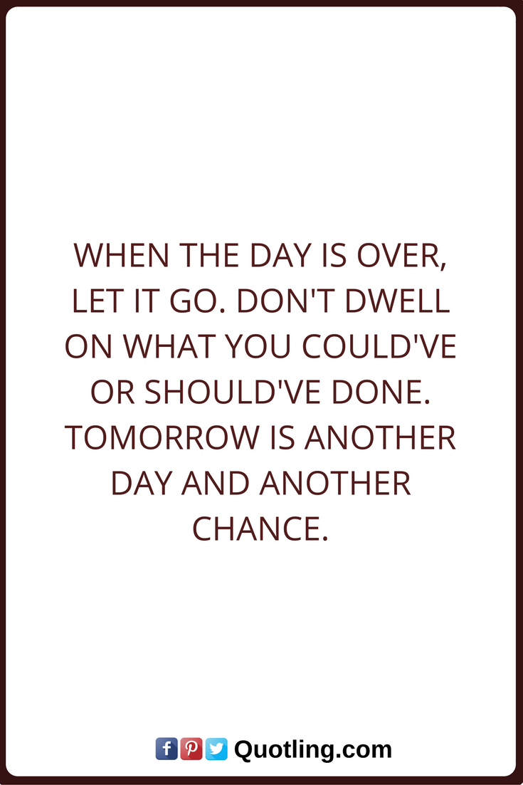 Let Go Quotes When the day is over, Let it go. Don't dwell on what