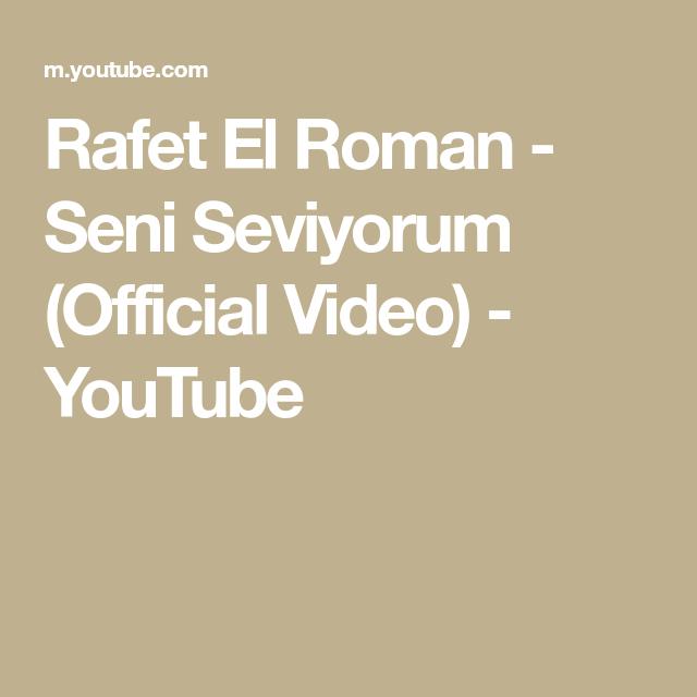 Rafet El Roman Seni Seviyorum Official Video Youtube Youtube Video Roman