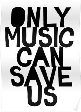 ONLY MUSIC CAN SAVE US Posters