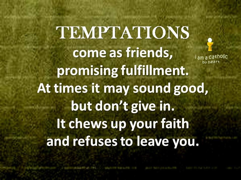 Suffering consequences from such temptations is extremely painful.