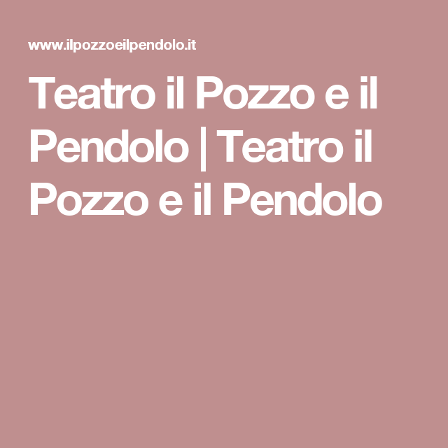 Teatro il Pozzo e il Pendolo   Teatro il Pozzo e il Pendolo
