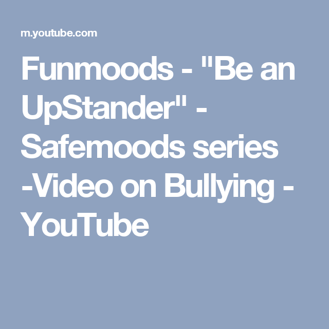 """Funmoods - """"Be an UpStander"""" - Safemoods series -Video on Bullying - YouTube"""