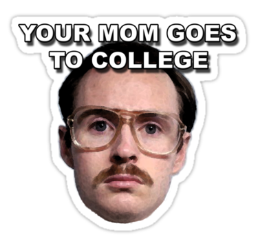 Your Mom Goes To College College Stickers Favorite Child Quotes Napoleon Dynamite