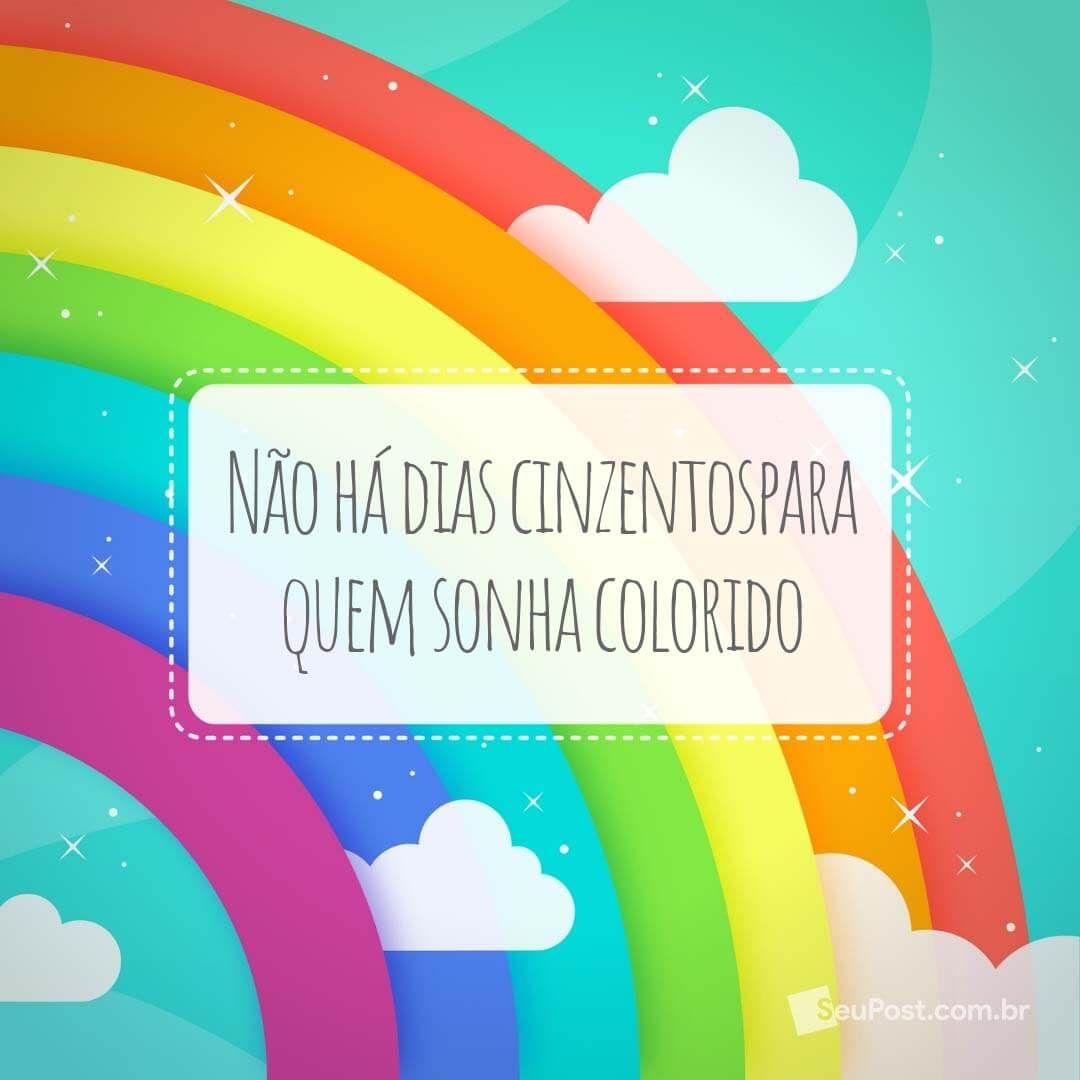 Sonha Colorido Frases Inspiradoras Frases Motivadoras E