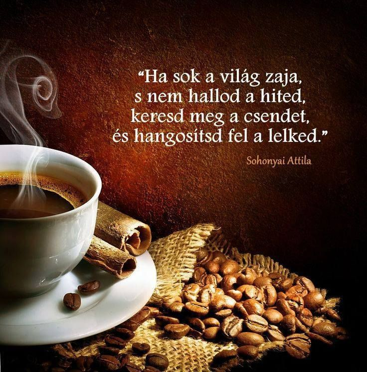 reggeli szép idézetek Mindenkinek!,A reggeli kávé mellé!,. holnapra!, Mindenkinek