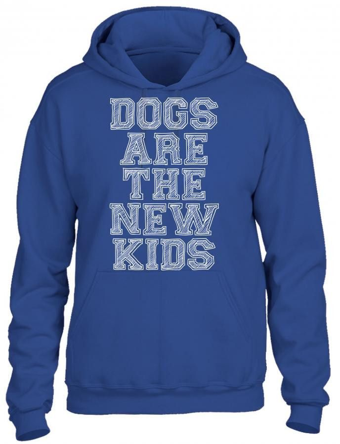 dogs are the new kids 2 HOODIE
