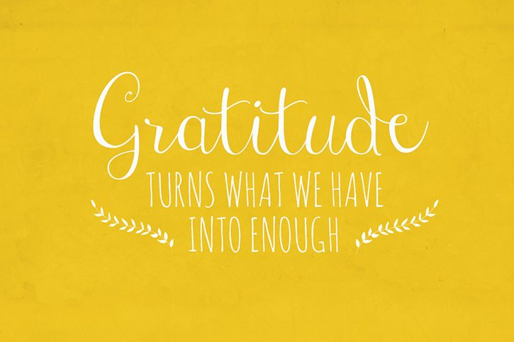 """""""Gratitude turns what we have into enough."""" - unknown"""