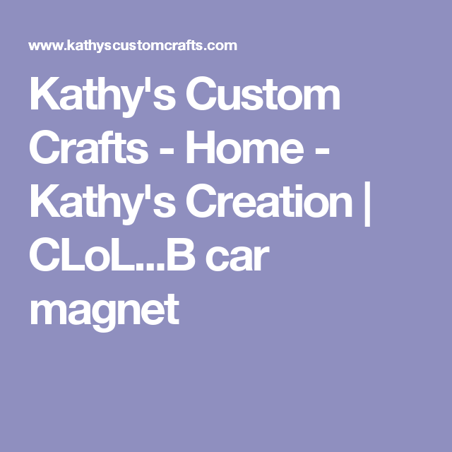 Kathy's Custom Crafts - Home - Kathy's Creation | CLoL...B car magnet
