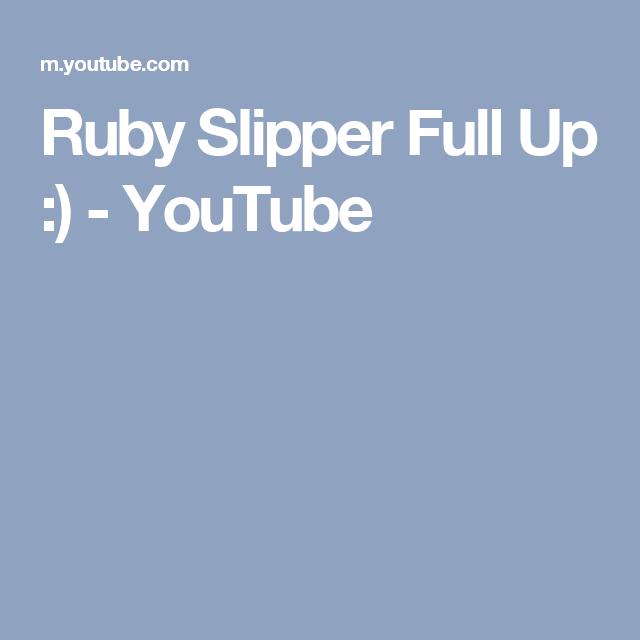 Ruby Slipper Full Up :) - YouTube