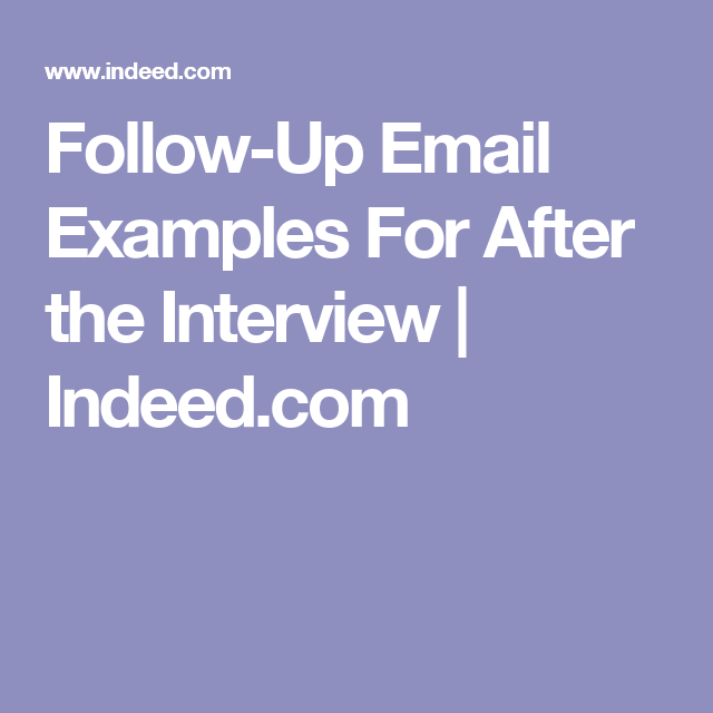 follow up email examples for after the interview indeed com job