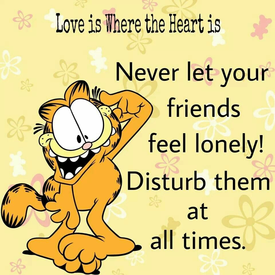 Never Let Your Friends Feel Lonely Garfield Quotes Friends Quotes Funny Garfield Comics