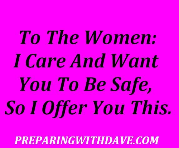 "To the Women I Care About and Want to be Safe: I Offer You This | Preparing with Dave: ""Here are some facts to face, that could become common in every place on earth in less than a month if a catastrophic disaster event occurred. Women would become less than a man in every corner of the globe, and any women not complying would be severely disciplined or put to death. This happens now in many places, everyday."" 