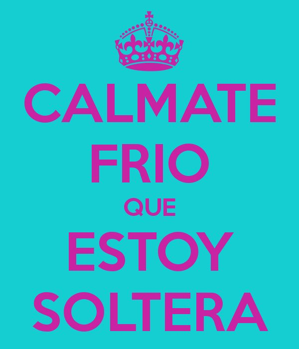 Calmate Frio Soltera Imagenes Frases Citas Pinterest