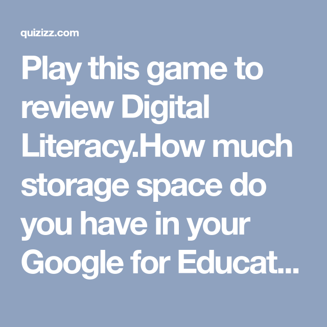 Play This Game To Review Digital Literacy How Much Storage Space Do You Have In Your Google For Educators Drive Games To Play Digital Literacy Knowledge