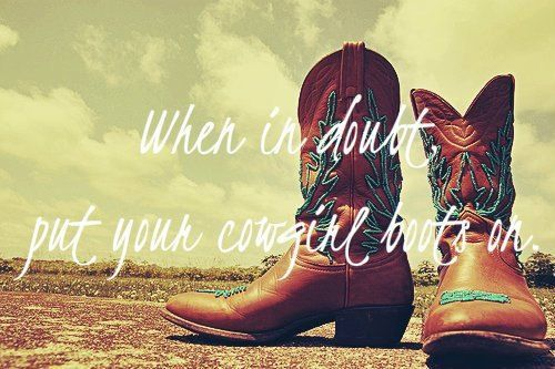When in doubt, put your cowgirl boots on!